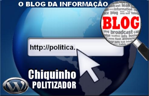 BLOG CHIQUINHO POLITIZADOR